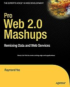 Pro Web 2.0 mashups : remixing data and Web services