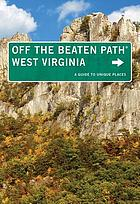 Off the beaten path. West Virginia : a guide to unique places
