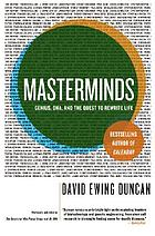 Masterminds : genius, DNA, and the quest to rewrite life