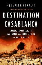 Destination Casablanca : exile, espionage, and the battle for North Africa in World War II