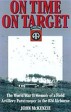 On time, on target : the World War II memoir of a paratrooper in the 82nd Airborne
