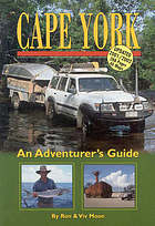 Cape York : an adventurer's guide : for all travellers - 4-wheel drivers, motorcyclists, canoeists, walkers, nature watchers, history buffs, Aboriginal art lovers, adventurers, fishermen & hunters, gold & gem seekers