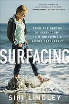 Surfacing : from the depths of self-doubt to winning big & living fearlessly