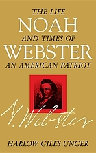Noah Webster : the life and times of an American patriot