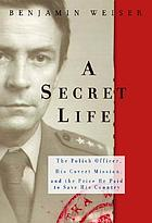 A secret life : the Polish colonel, his covert mission, and the price he paid to save his country