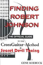 Finding Robert Johnson : the official guide to the CrossGuitar method & secret devil tuning