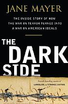 The dark side : the inside story of how the war on terror turned into a war on American ideals