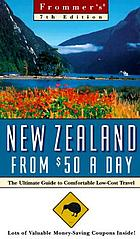 Frommer's New Zealand from $50 a day : the ultimate guide to comfortable low-cost travel