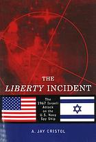 The Liberty incident : the 1967 Israeli attack on the U.S. Navy spy ship