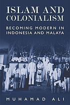 Islam and colonialism : becoming modern in Indonesia and Malaya