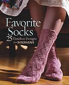 Favorite socks : 25 timeless designs from Interweave