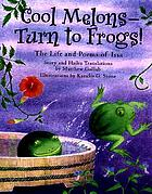 Cool melons--turn to frogs! : the life and poems of Issa