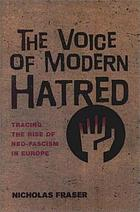 Voice of modern hatred : tracing the rise of neo-facism in europe.