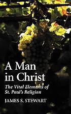 A man in Christ : the vital elements of St. Paul's religion