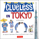 Clueless in Tokyo : an explorer's sketchbook of weird and wonderful things in Japan
