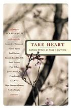 Take heart : Catholic writers on hope in our time