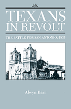 Texans in revolt : the battle for San Antonio, 1835