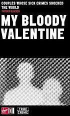 My bloody valentine : couples whose sick crimes shocked the world