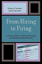 From hiring to firing : a practical guide to selecting, motivating and retaining the best employees