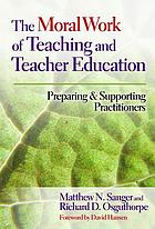 The moral work of teaching and teacher education : preparing and supporting practitioners