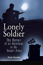 Lonely soldier : the memoir of an American soldier in the Israeli Army