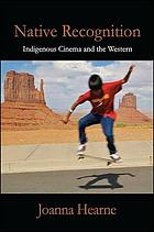 Native recognition : indigenous cinema and the western