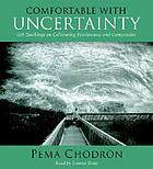 Comfortable with uncertainty : [108 teachings on cultivating fearlessness and compassion]