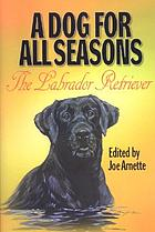 A dog for all seasons : the Labrador retriever
