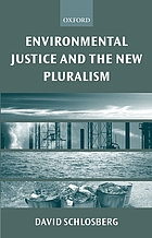 Environmental justice and the new pluralism : the challenge of difference for environmentalism