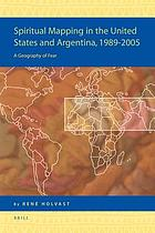 Spiritual mapping in the United States and Argentina, 1989-2005 : a geography of fear
