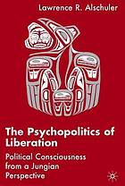 The psychopolitics of liberation : political consciousness from a Jungian perspective