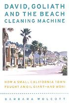 David, Goliath, and the beach-cleaning machine : how a small California town fought an oil giant and won!