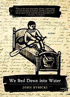 We bed down into water : poems