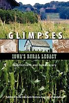 Glimpses : Iowa's rural legacy : recollections and commentary