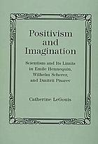 Positivism and imagination : scientism and its limits in Emile Hennequin, Wilhelm Scherer, and Dmitrii Pisarev