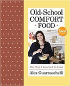 Old-school comfort food : the way I learned to cook