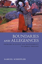 Boundaries and allegiances : problems of justice and responsibility in liberal thought