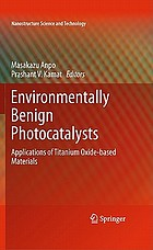Environmentally benign photocatalysts : applications of titanium oxide-based materials