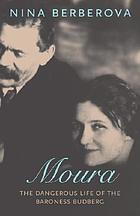 Moura : the dangerous life of the Baroness Budberg