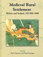 Medieval rural settlement : Britain and Ireland, AD 800-1600