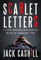 Scarlet letters : the ever-increasing intolerance of the cult of liberalism