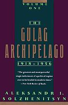 The Gulag Archipelago, 1918-1956 : an experiment in literary investigation I-II