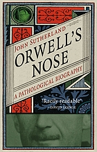 Orwell's Nose : A Pathological Biography.