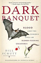 Dark banquet : blood and the curious lives of blood-feeding creatures