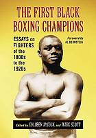 The first Black boxing champions : essays on fighters of the 1800s to the 1920s