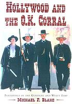 Hollywood and the O.K. Corral : portrayals of the gunfight and Wyatt Earp