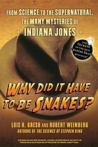 Why did it have to be snakes? : from science to the supernatural, the many mysteries of Indiana Jones