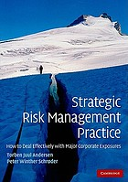 Strategic Risk Management Practice : How to Deal Effectively with Major Corporate Exposures.