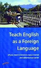 Teach English as a foreign language : all you need to know to enjoy a varied and adventurous career