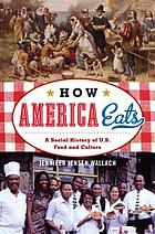 How America Eats: A Social History of U.S. Food and Culture cover image